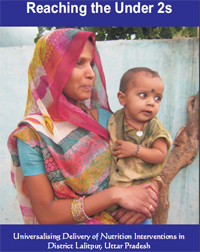 Report: Reaching the under 2S-Universalising Delivery of Nutrition Interventions in District Lalitpur, UP